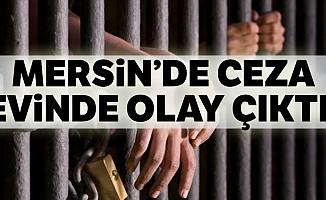 Mersin'de ceza evinde olay çıktı!