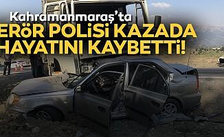 Terör polisi kazada hayatını kaybetti!