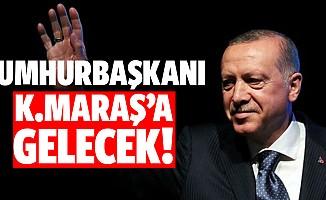 Cumhurbaşkanı Kahramanmaraş'a gelecek!