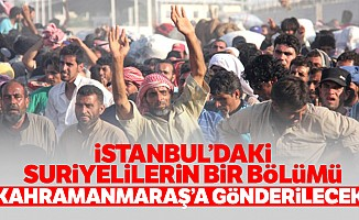 İstanbul'daki Suriyelilerin bir bölümü Kahramanmaraş'a gönderilecek!