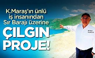 Kahramanmaraş'ın turizm elçisinden sır barajı üzerine çılgın proje!