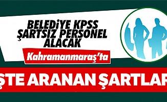 Kahramanmaraş'ta belediye KPSS şartsız personel alacak