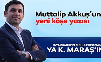 Diyarbakır'ın Mehdi Ekeri var, ya K.Maraş'ın?