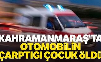 Kahramanmaraş'ta Otomobilin Çarptığı Çocuk Öldü