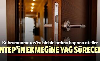Kahramanmaraş'ta bir biri ardına kapanan oteller Antep'in ekmeğine yağ sürecek!