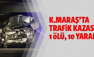 Kahramanmaraş'ta kaza; 1 ölü, 10 yaralı