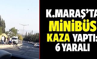 Kahramanmaraş'ta Minibüs Kaza Yaptı: 6 Yaralı