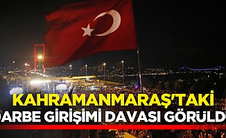 Kahramanmaraş'taki darbe girişimi davası görüldü