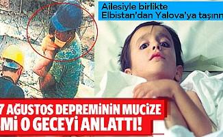 Kahramanmaraş'tan Yalova'ya taşınan 17 Ağustos depreminin mucize ismi o geceyi anlattı!