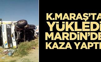 Kahramanmaraş'tan yükledi, Mardin'de kaza yaptı!