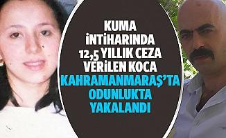 Kuma İntiharında 12,5 Yıllık Ceza Verilen Koca Kahramanmaraş'ta Odunlukta Yakalandı