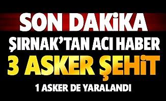 Şırnak'ta 3 askerimiz şehit oldu!