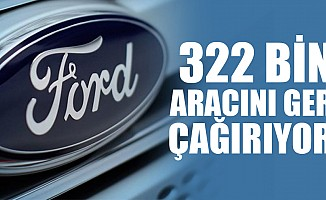 Ford 322 bin aracını geri çağırıyor!