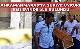 Kahramanmaraş'ta Suriye Uyruklu Kişi Evinde Ölü Bulundu