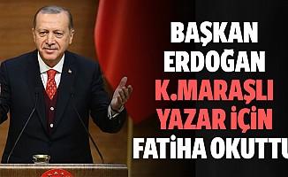 Başkan Erdoğan Kahramanmaraşlı Yazar İçin Fatiha Okuttu