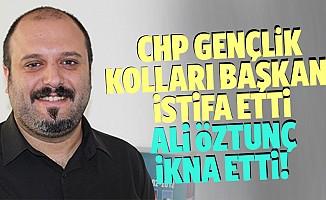 CHP Kahramanmaraş Gençlik Kolları başkanı istifa etti, Ali Öztunç ikna etti!