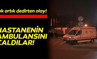 Hastanenin ambulansını çaldılar!