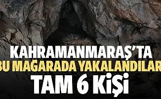 Kahramanmaraş'ta mağarada yakalandılar!