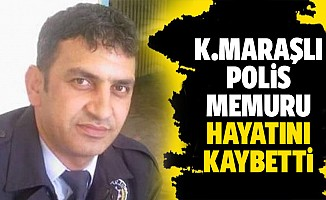 Kahramanmaraşlı Polis memuru Hayatını Kaybetti