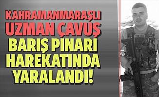 Kahramanmaraşlı Uzman Çavuş, Barış Pınarı harekatında yaralandı!