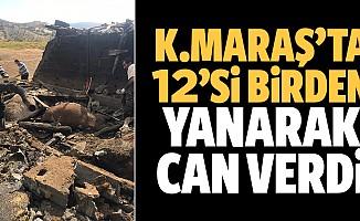 Kahramanmaraş'ta 12'si birden yandı!