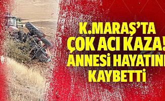 Kahramanmaraş'ta çok acı kaza! Annesi hayatını kaybetti