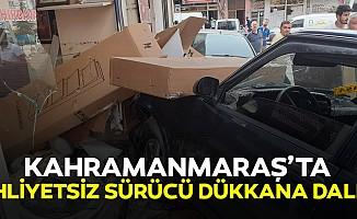 Kahramanmaraş'ta Ehliyetsiz Sürücü Dükkana Daldı