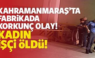 Kahramanmaraş'ta fabrikada korkunç olay! Kadın işçi öldü