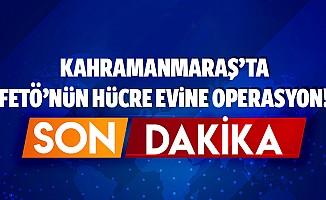 Kahramanmaraş'ta fetö'nün hücre evine operasyon!
