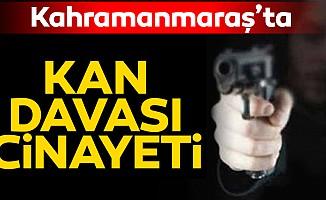 Kahramanmaraş'ta Kan Davası Cinayeti