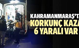 Kahramanmaraş'ta Korkunç Kaza; 6 Yaralı