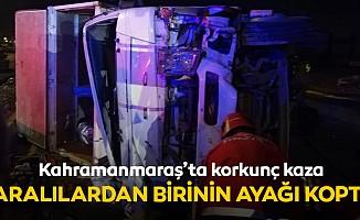 Kahramanmaraş'ta korkunç kaza! Ayağı koptu