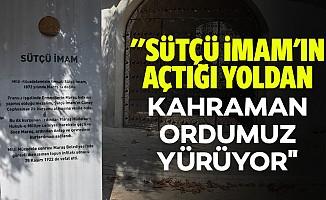 """""""Sütçü İmam'ın açtığı yoldan kahraman ordumuz yürüyor"""""""