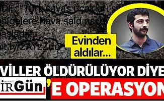 """""""TSKsivilleri vuruyor"""" diyenBirGün'e operasyon!"""
