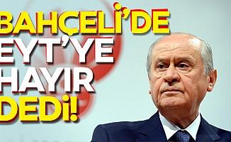 Devlet Bahçeli'de EYT'ye 'hayır' dedi!