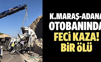 Kahramanmaraş-Adana otobanında feci kaza! 1 ölü