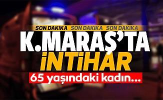 Kahramanmaraş'ta 65 yaşındaki kadın itihar etti!