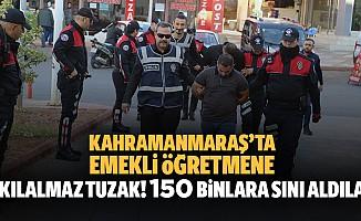Kahramanmaraş'ta emekli öğretmene akılalmaz tuzak! 150 bin TL'sini aldılar