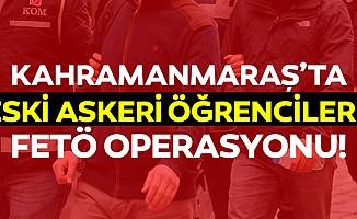 Kahramanmaraş'ta eski askeri öğrencilere FETÖ operasyonu!