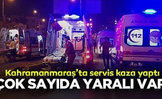 Kahramanmaraş'ta servis kaza yaptı! çok sayıda yaralı var