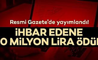 Resmi Gazete'de yayımlandı! ihbar edene 10 milyon lira ödül...