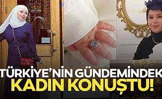 Türkiye'nin gündemindeki kadın konuştu!