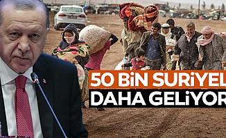 50 bin Suriyeli daha geliyor!