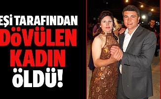 Eşi tarafından dövülen kadın öldü!