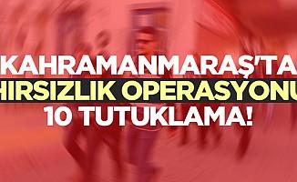 Kahramanmaraş'ta Hırsızlık Operasyonu: 10 Tutuklama