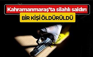 Kahramanmaraş'ta Silahlı saldırı: 1 ölü!