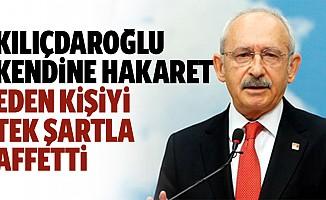 Kılıçdaroğlu, kendisine hakaret eden kişiyi bakın nasıl affetti