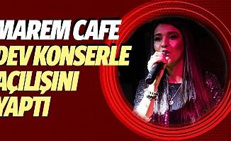 Marem Cafe Dev Konserle Açılışını Yaptı