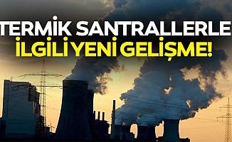 Termik santrallerle ilgili yeni gelişme!