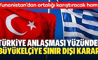 Türkiye anlaşması yüzünden büyükelçiye sınır dışı kararı